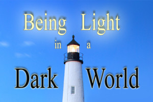 36---Being Light In A Dark World