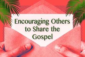 Encouraging-Others-to-Share-the-Gospel_Tile_300x