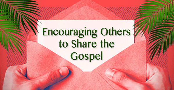 Encouraging-Others-to-Share-the-Gospel_600x