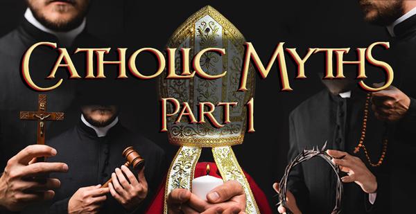 Catholic-Myths-Banner_Part-1_600xa